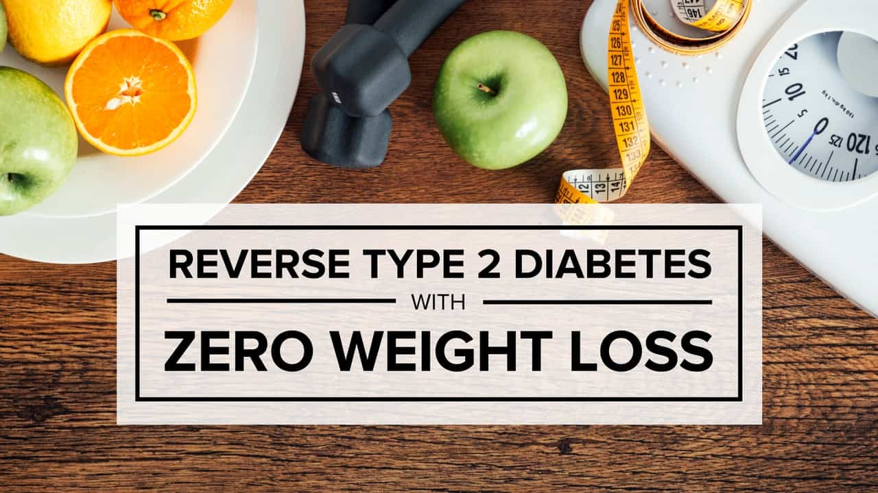 Reverse Type 2 Diabetes Zero Weight Loss